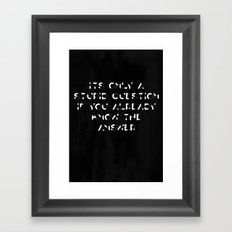 Its Only a Stupid Question if You Already Know the Answer Framed Art Print