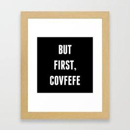 But First, Covfefe - Black Framed Art Print