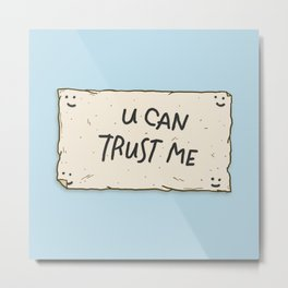 U Can Trust Me Metal Print