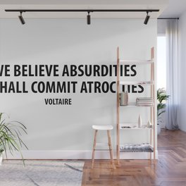 """""""If We Believe Absurdities, We Shall Commit Atrocities"""" (white) Wall Mural"""