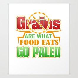 Grains Are What Food Eats Go Paleo Art Print