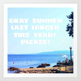 Okay Summer, last longer this year please! Art Print