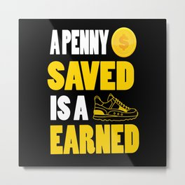 A penny saved is a penny earned Inspirational Motivational Quote Design Metal Print