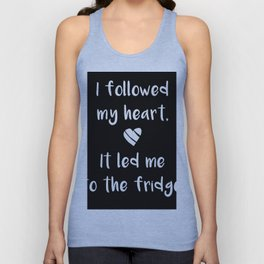 Kitchen quote - I followed my heart, it led me to the fridge. Unisex Tank Top