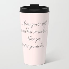 I love you therefore you are here Travel Mug