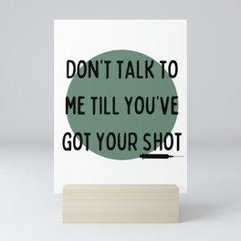 Don't Talk to Me Till You've Got Your Shot Mini Art Print