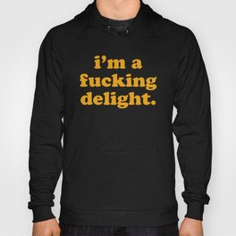 I'm A Fucking Delight Funny Quote Hoody