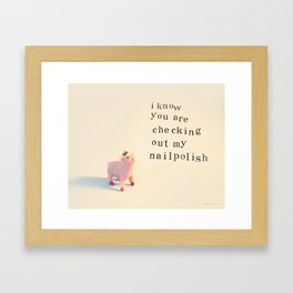 """I know you are checking out my nail polish"", said the little pig Framed Art Print"