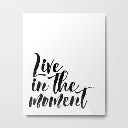 """Black & White """"Live in the Moment."""" Motivational Poster, Wall Art, Inspirational Metal Print"""