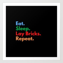 Eat. Sleep. Lay Bricks. Repeat. Art Print