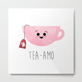 Tea-amo Metal Print
