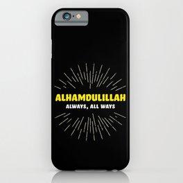 Alhamdulillah, Always, All Ways iPhone Case