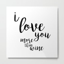 I love you more than wine Metal Print