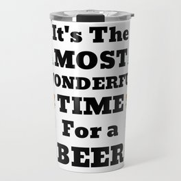 Most Wonderful Time for a Beer - Christmas Cheer Fun Travel Mug
