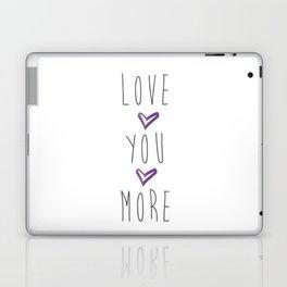 Love you more 2 Laptop & iPad Skin