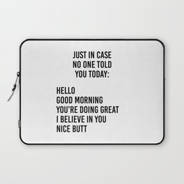 Just in case no one told you today: hello / good morning / you're doing great / I believe in you Laptop Sleeve