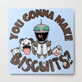 You Gonna Make Biscuits?! Metal Print