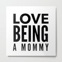 Love Being a Mommy in Black Metal Print