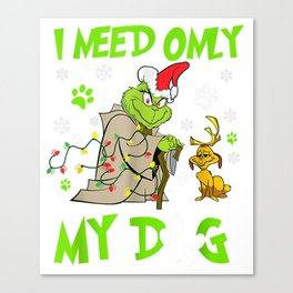 I Need Only My Dog Christmas Funny Gifts Grinch Canvas Print
