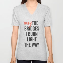 May the bridges I burn light the way, strong woman, quote for motivation, getting over, independent Unisex V-Neck