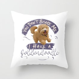 You Don't Scare Me, I Have a Goldendoodle Throw Pillow
