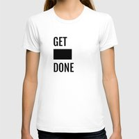 get shit done T-shirts featuring Get Shit Done - White by Elisa Gordon