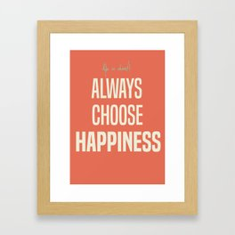 Always choose happiness, positive quote, inspirational, happy life, lettering art Framed Art Print