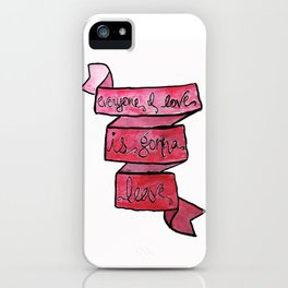 Everyone I Love / Leave iPhone Case