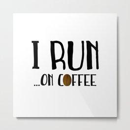 I Run ... On Coffee Metal Print