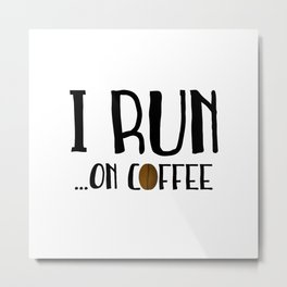 I Run ... On Coffee Metal Print