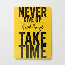 Never Give Up Great Things Take Time Metal Print