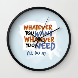 Whatever You Want Whatever You Need! Wall Clock
