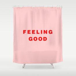 Feeling Good Shower Curtain