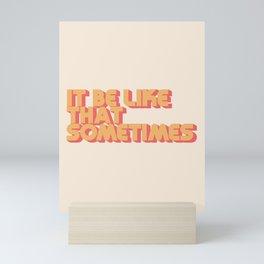 """It be like that sometimes"" Mini Art Print"
