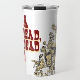 It's a dead, dead, dead world. Travel Mug
