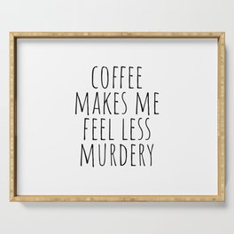 Coffee Makes Me Feel Less Murdery Serving Tray