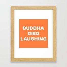 BUDDHA DIED LAUGHING Framed Art Print