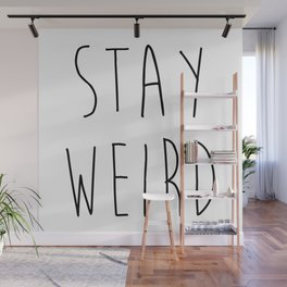 Stay Weird Funny Quote Wall Mural