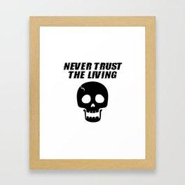 NEVER TRUST THE LIVING Framed Art Print