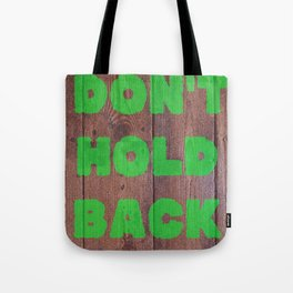 Don't Hold Back Tote Bag