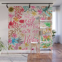 JUST EAT ME OUT AND GO HOME Wall Mural