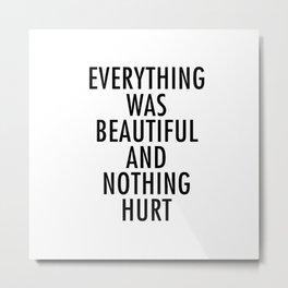 Everything Was Beautiful Metal Print