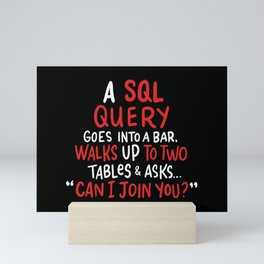 A SQL Query Goes Into A Bar For Database Programmer Mini Art Print
