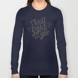 I Will Fight With You Long Sleeve T-shirt