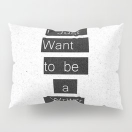 """I Just Want to be a Writer."" Typography Pillow Sham"