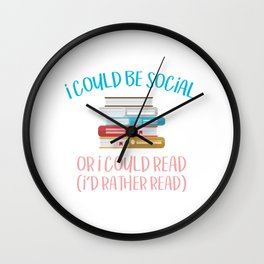 I Could Be Social Or I Could Read, I'd Rather Read Wall Clock