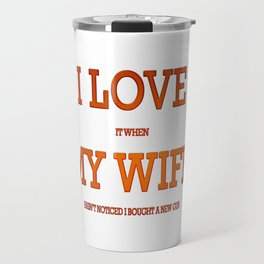 I love my wife and guns Travel Mug