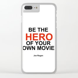 """""""Be the Hero of your own movie"""" Joe Rogan Clear iPhone Case"""