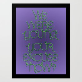 We were young. Your excuse now? Art Print