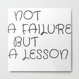 Not A Failure But A Lesson Motivate Quote / Motivational Inspirational Message/ Empower / Fearless Metal Print